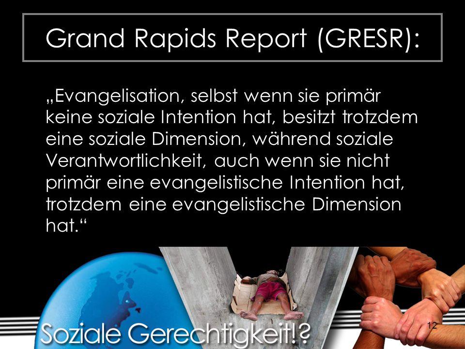 12 Grand Rapids Report (GRESR): Evangelisation, selbst wenn sie primär keine soziale Intention hat, besitzt trotzdem eine soziale Dimension, während s