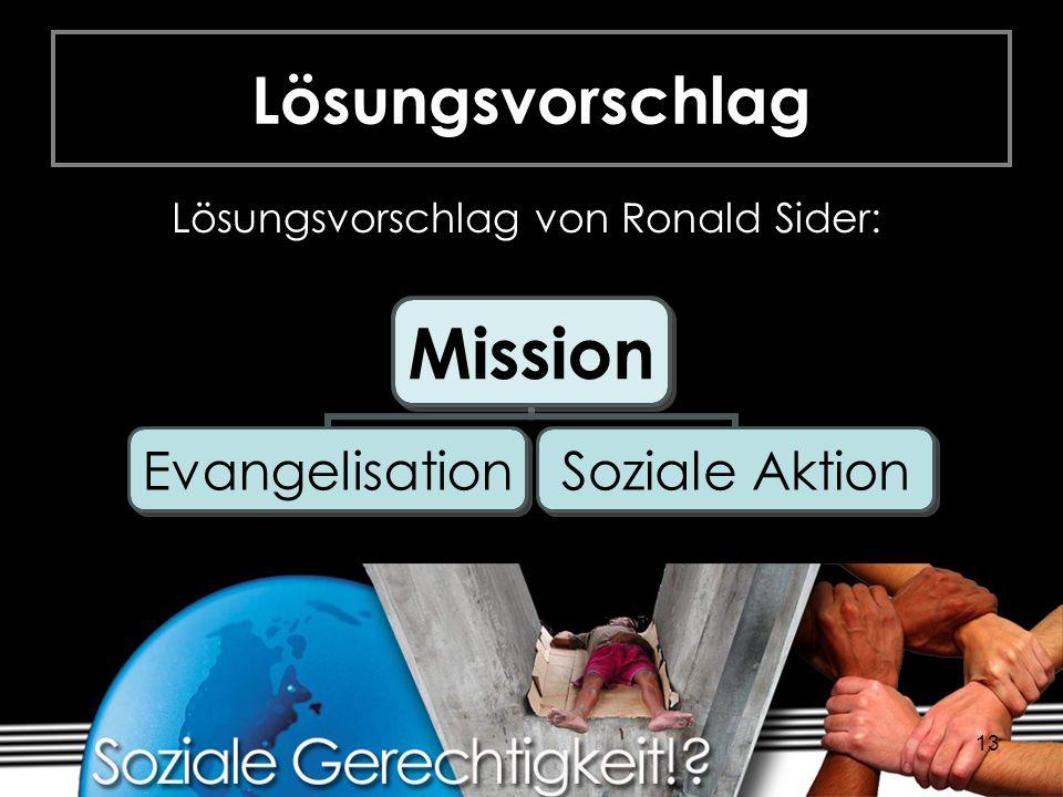 13 Lösungsvorschlag Lösungsvorschlag von Ronald Sider: Mission EvangelisationSoziale Aktion
