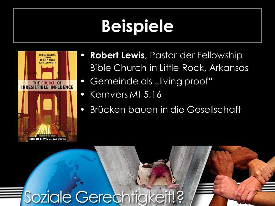 17 Beispiele Robert Lewis, Pastor der Fellowship Bible Church in Little Rock, Arkansas Gemeinde als living proof Kernvers Mt 5,16 Brücken bauen in die Gesellschaft