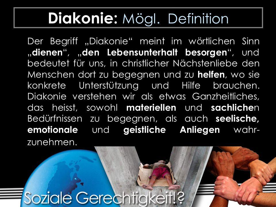 3 Diakonie: Mögl. Definition Der Begriff Diakonie meint im wörtlichen Sinn dienen, den Lebensunterhalt besorgen, und bedeutet für uns, in christlicher