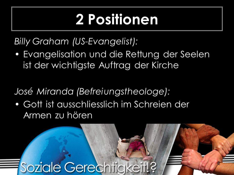 6 2 Positionen Billy Graham (US-Evangelist): Evangelisation und die Rettung der Seelen ist der wichtigste Auftrag der Kirche José Miranda (Befreiungst