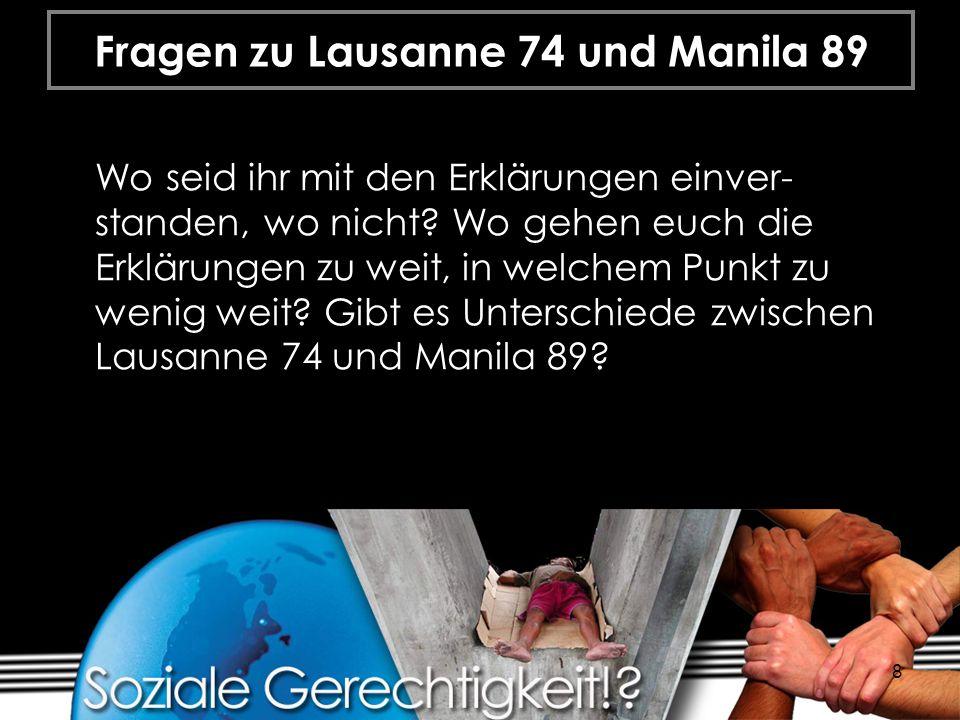 8 Fragen zu Lausanne 74 und Manila 89 Wo seid ihr mit den Erklärungen einver- standen, wo nicht? Wo gehen euch die Erklärungen zu weit, in welchem Pun