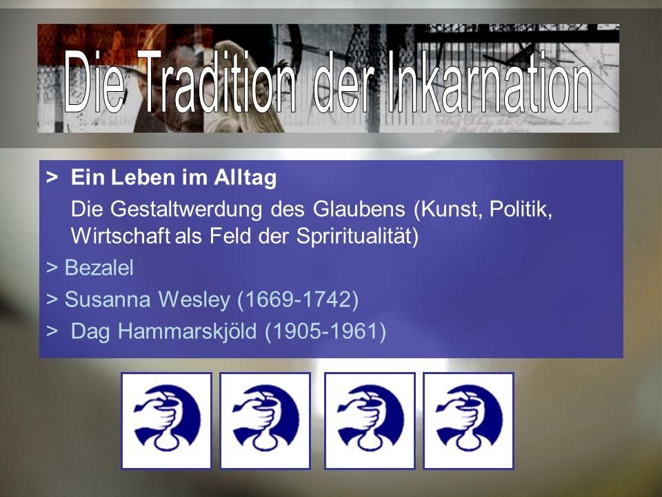 >Ein Leben im Alltag Die Gestaltwerdung des Glaubens (Kunst, Politik, Wirtschaft als Feld der Spriritualität) > Bezalel > Susanna Wesley (1669-1742) > Dag Hammarskjöld (1905-1961)