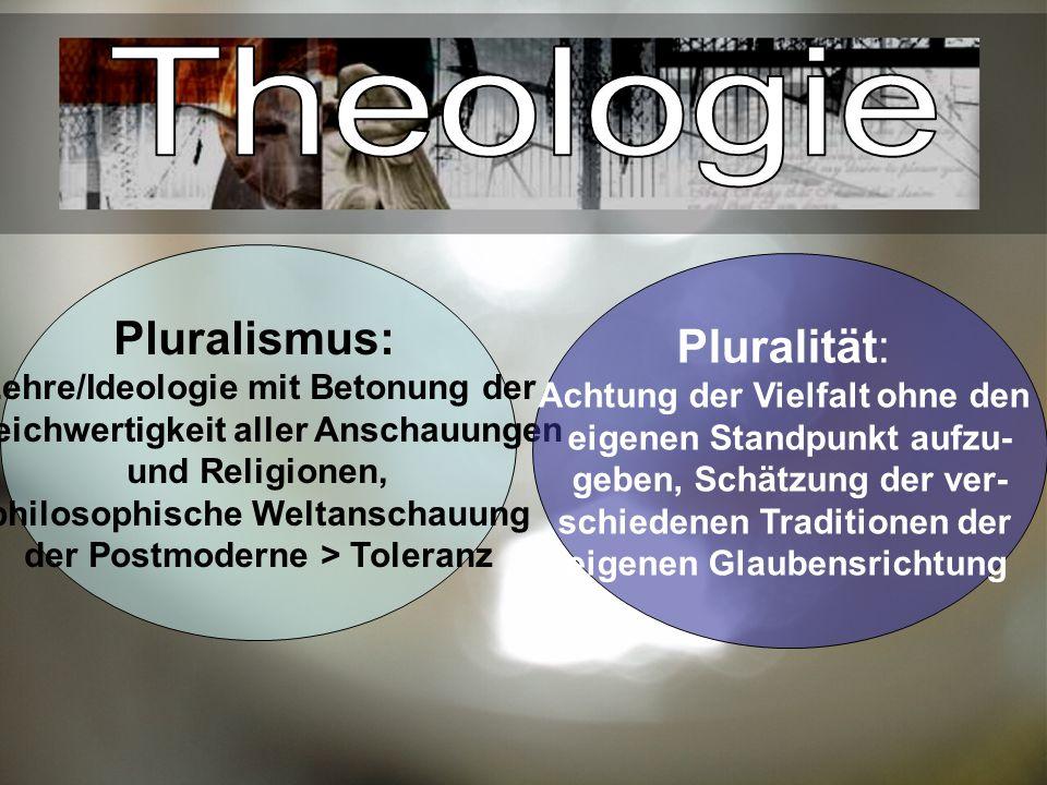 Pluralismus: Lehre/Ideologie mit Betonung der Gleichwertigkeit aller Anschauungen und Religionen, philosophische Weltanschauung der Postmoderne > Toleranz Pluralität: Achtung der Vielfalt ohne den eigenen Standpunkt aufzu- geben, Schätzung der ver- schiedenen Traditionen der eigenen Glaubensrichtung