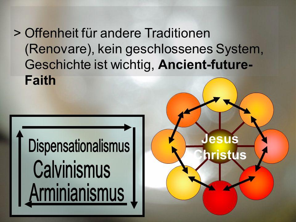 Jesus Christus Offenheit für andere Traditionen (Renovare), kein geschlossenes System, Geschichte ist wichtig, Ancient-future- Faith