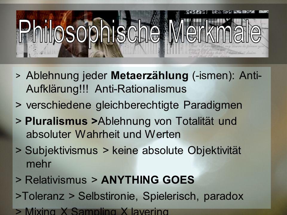 > Ablehnung jeder Metaerzählung (-ismen): Anti- Aufklärung!!.