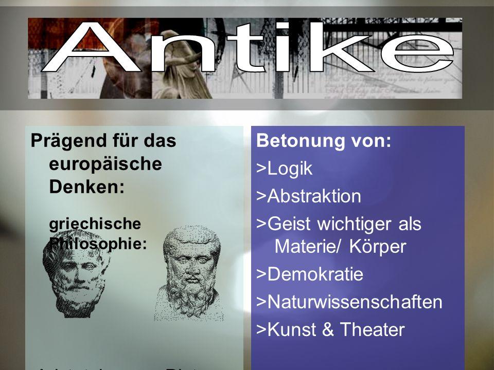 Prägend für das europäische Denken: griechische Philosophie: Aristoteles Platon Betonung von: >Logik >Abstraktion >Geist wichtiger als Materie/ Körper >Demokratie >Naturwissenschaften >Kunst & Theater