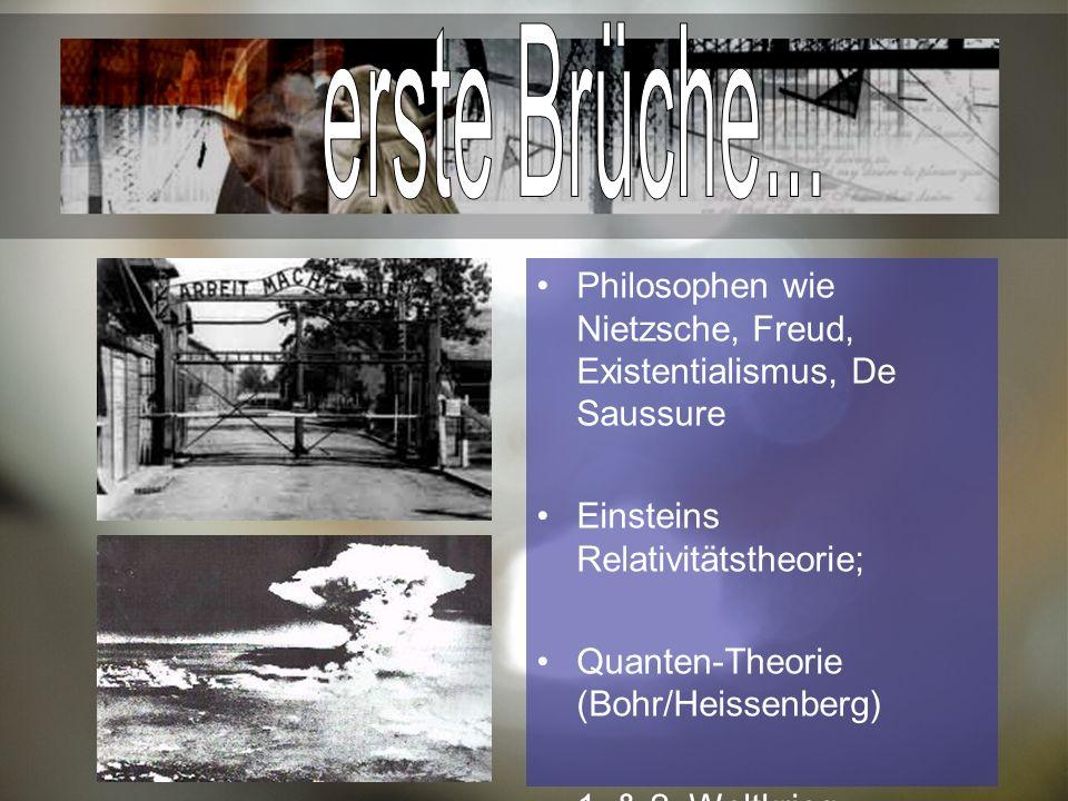 Philosophen wie Nietzsche, Freud, Existentialismus, De Saussure Einsteins Relativitätstheorie; Quanten-Theorie (Bohr/Heissenberg) 1.