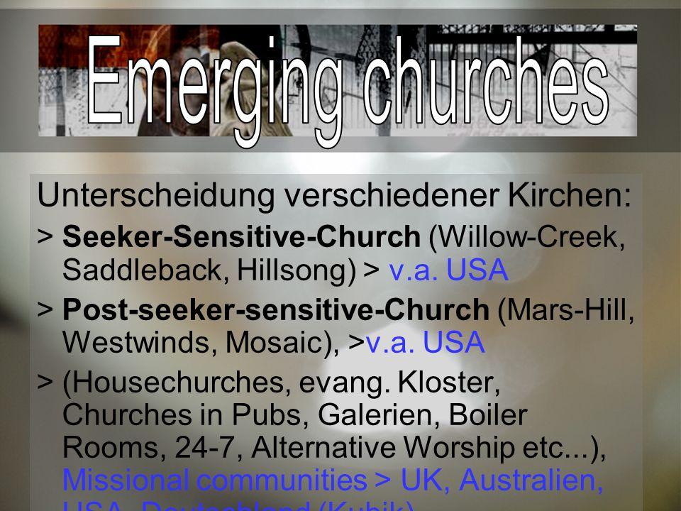 Unterscheidung verschiedener Kirchen: Seeker-Sensitive-Church (Willow-Creek, Saddleback, Hillsong) > v.a. USA Post-seeker-sensitive-Church (Mars-Hill,