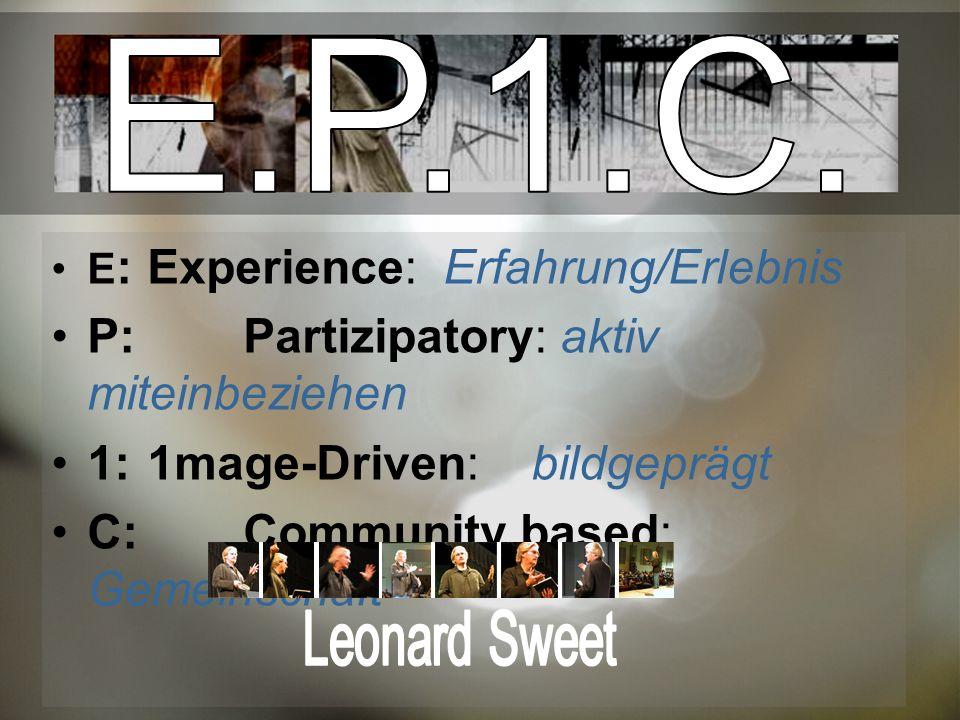 E : Experience: Erfahrung/Erlebnis P: Partizipatory: aktiv miteinbeziehen 1: 1mage-Driven:bildgeprägt C: Community based: Gemeinschaft