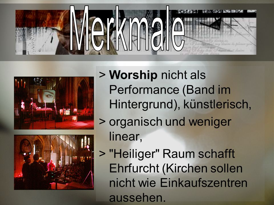 Worship nicht als Performance (Band im Hintergrund), künstlerisch, organisch und weniger linear,