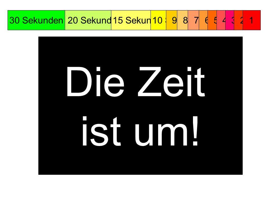 123 654 789 30 Sekunden20 Sekunden15 Sekunden10 Sekunden987654321 Die Zeit ist um!