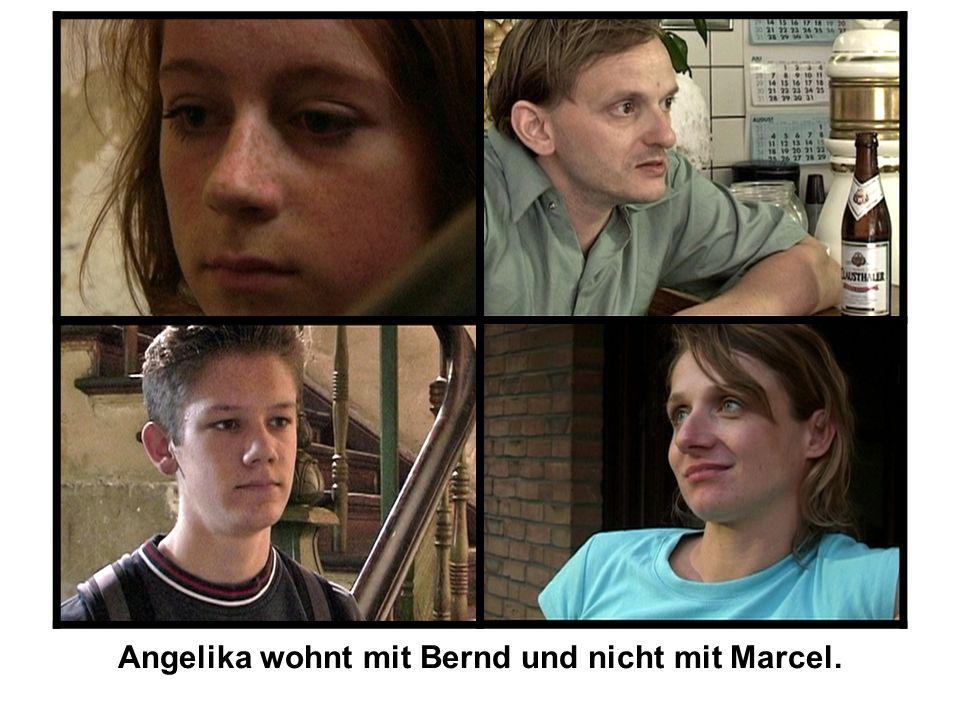 Angelika wohnt mit Bernd und nicht mit Marcel.