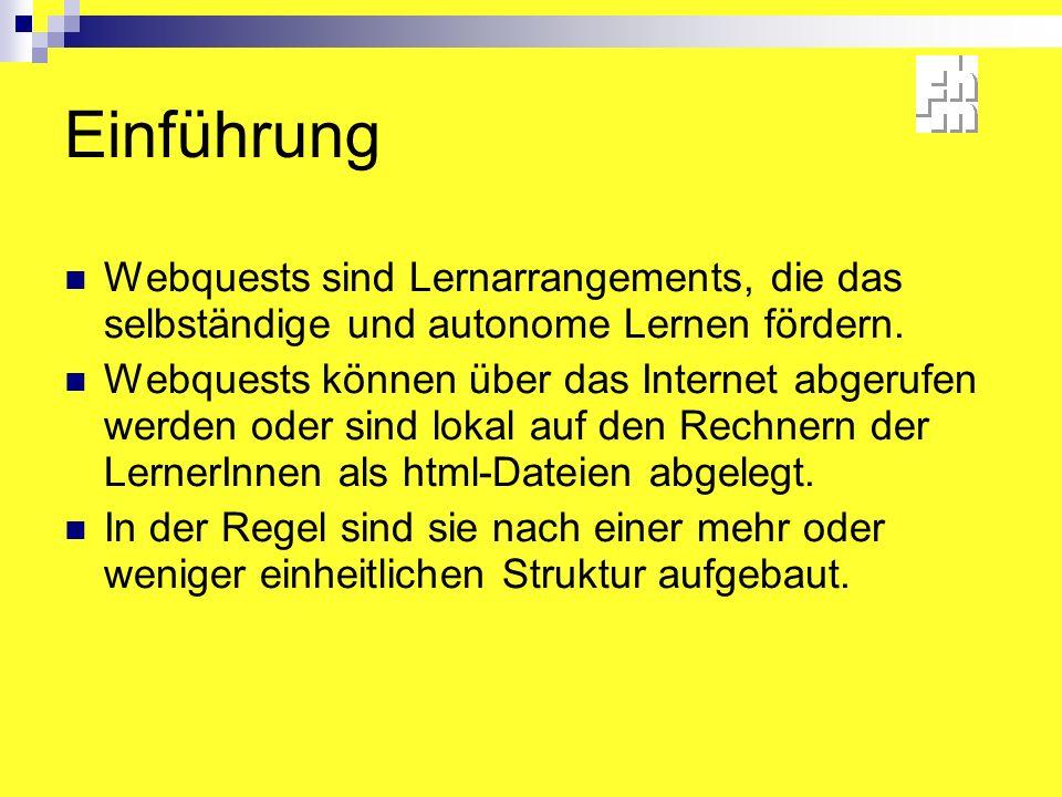 Einführung Webquests sind Lernarrangements, die das selbständige und autonome Lernen fördern.