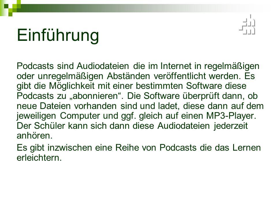 Einführung Podcasts sind Audiodateien die im Internet in regelmäßigen oder unregelmäßigen Abständen veröffentlicht werden.
