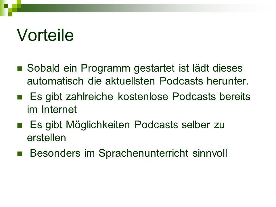 Nachteile Es wird bei den meisten Podcast ein Programm zum anhören benötigt Es gibt selten Podcasts passend zu Unterrichtsbüchern Es ist nie sichergestellt ob es immer wieder neue Dateien gibt