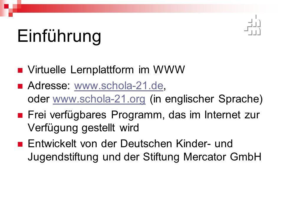 Einführung Virtuelle Lernplattform im WWW Adresse: www.schola-21.de, oder www.schola-21.org (in englischer Sprache)www.schola-21.dewww.schola-21.org Frei verfügbares Programm, das im Internet zur Verfügung gestellt wird Entwickelt von der Deutschen Kinder- und Jugendstiftung und der Stiftung Mercator GmbH