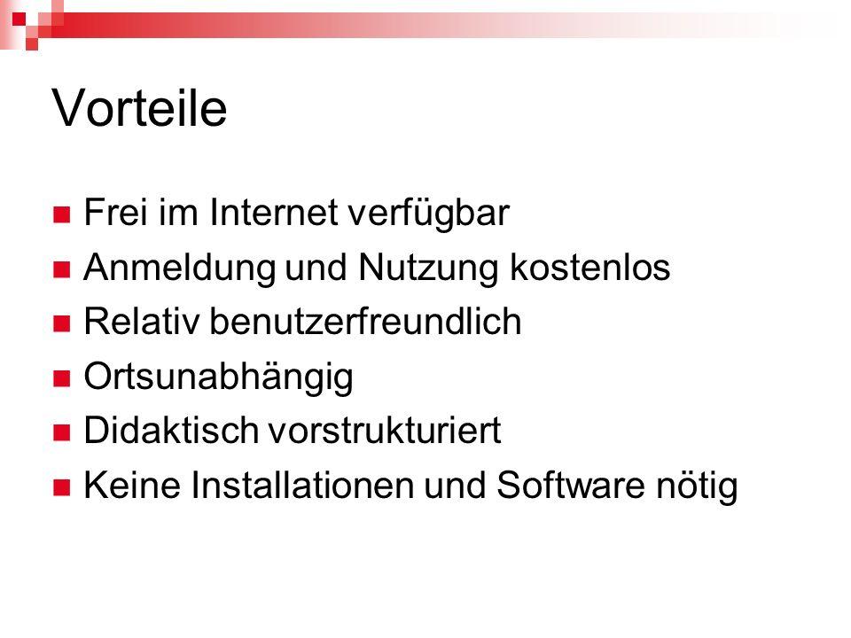 Vorteile Frei im Internet verfügbar Anmeldung und Nutzung kostenlos Relativ benutzerfreundlich Ortsunabhängig Didaktisch vorstrukturiert Keine Install
