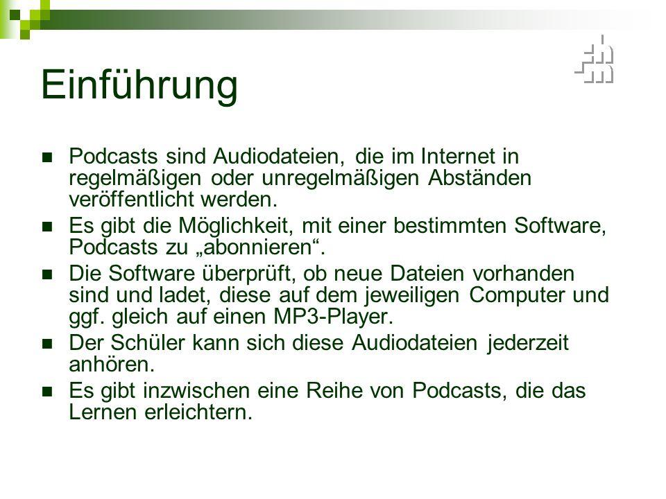 Einführung Podcasts sind Audiodateien, die im Internet in regelmäßigen oder unregelmäßigen Abständen veröffentlicht werden.