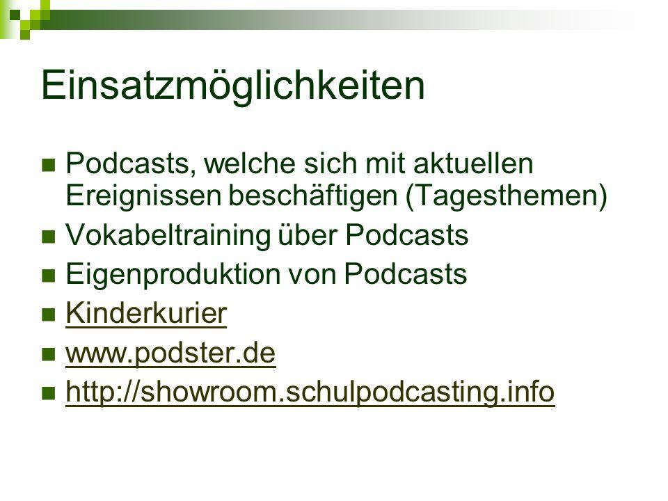 Einsatzmöglichkeiten Podcasts, welche sich mit aktuellen Ereignissen beschäftigen (Tagesthemen) Vokabeltraining über Podcasts Eigenproduktion von Podcasts Kinderkurier www.podster.de http://showroom.schulpodcasting.info