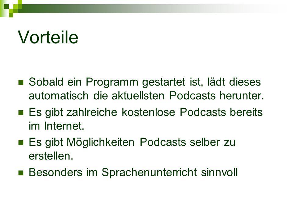 Vorteile Sobald ein Programm gestartet ist, lädt dieses automatisch die aktuellsten Podcasts herunter.