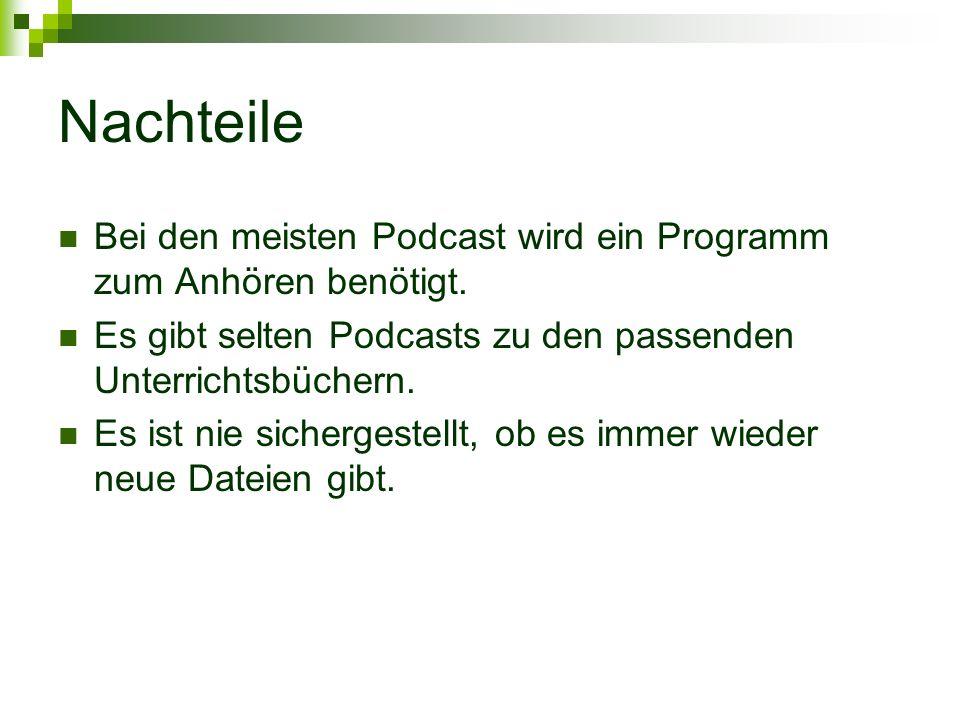 Nachteile Bei den meisten Podcast wird ein Programm zum Anhören benötigt.