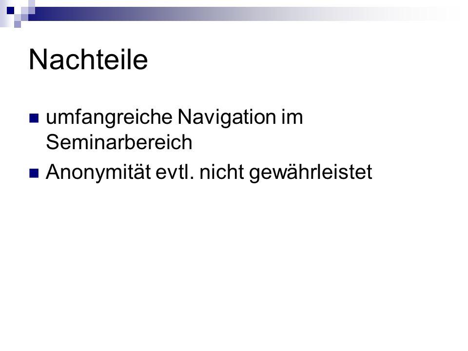 Nachteile umfangreiche Navigation im Seminarbereich Anonymität evtl. nicht gewährleistet