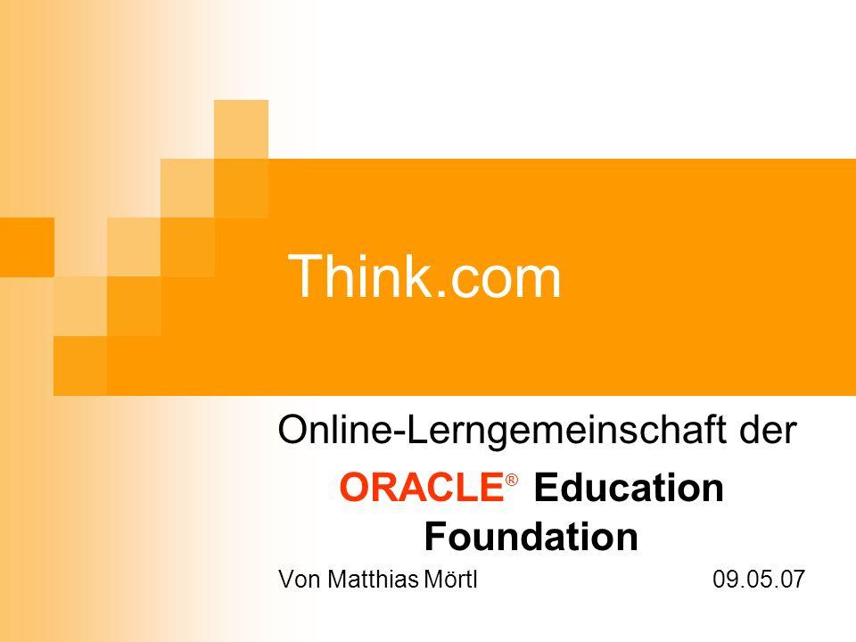 Think.com Online-Lerngemeinschaft der ORACLE ® Education Foundation Von Matthias Mörtl 09.05.07