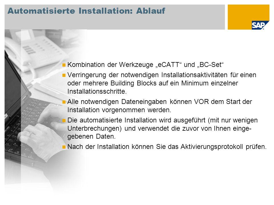 Automatisierte Installation: Ablauf Kombination der Werkzeuge eCATT und BC-Set Verringerung der notwendigen Installationsaktivitäten für einen oder me