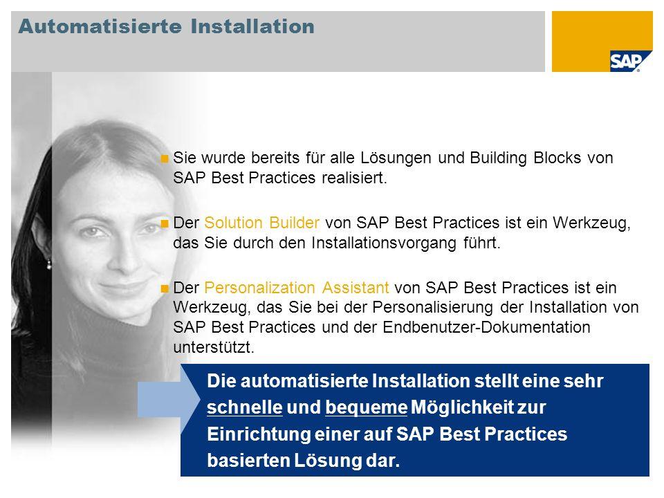 Automatisierte Installation Sie wurde bereits für alle Lösungen und Building Blocks von SAP Best Practices realisiert. Der Solution Builder von SAP Be
