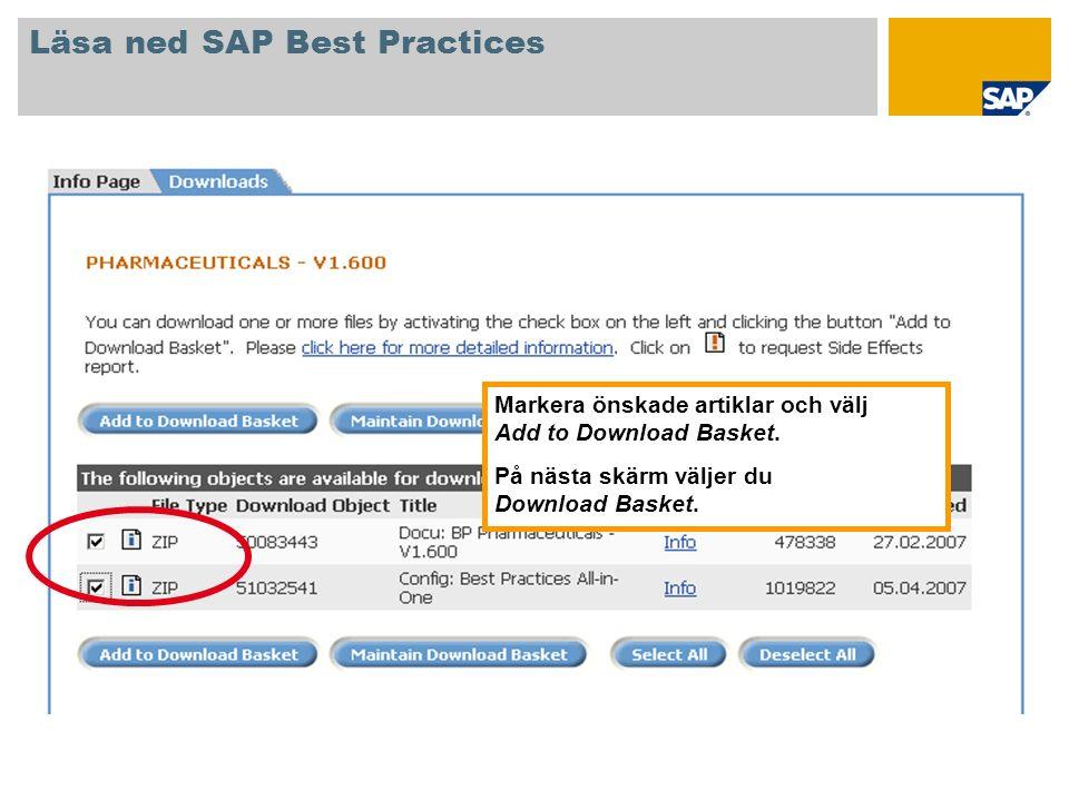 Markera önskade artiklar och välj Add to Download Basket. På nästa skärm väljer du Download Basket. Läsa ned SAP Best Practices