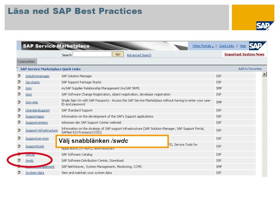På registreringssidan för Software Distribution Center väljer du SAP Installations and Upgrades g Entry by Application Group g SAP Best Practices och klickar på önskad version av SAP Best Practices.