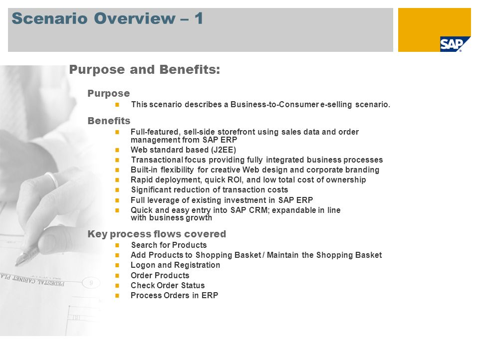 Scenario Overview – 1 Purpose This scenario describes a Business-to-Consumer e-selling scenario. Benefits Full-featured, sell-side storefront using sa