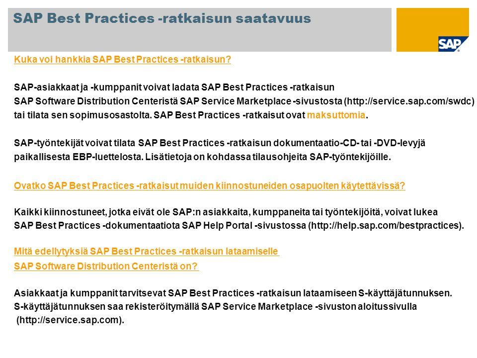 Kuka voi hankkia SAP Best Practices -ratkaisun? SAP-asiakkaat ja -kumppanit voivat ladata SAP Best Practices -ratkaisun SAP Software Distribution Cent