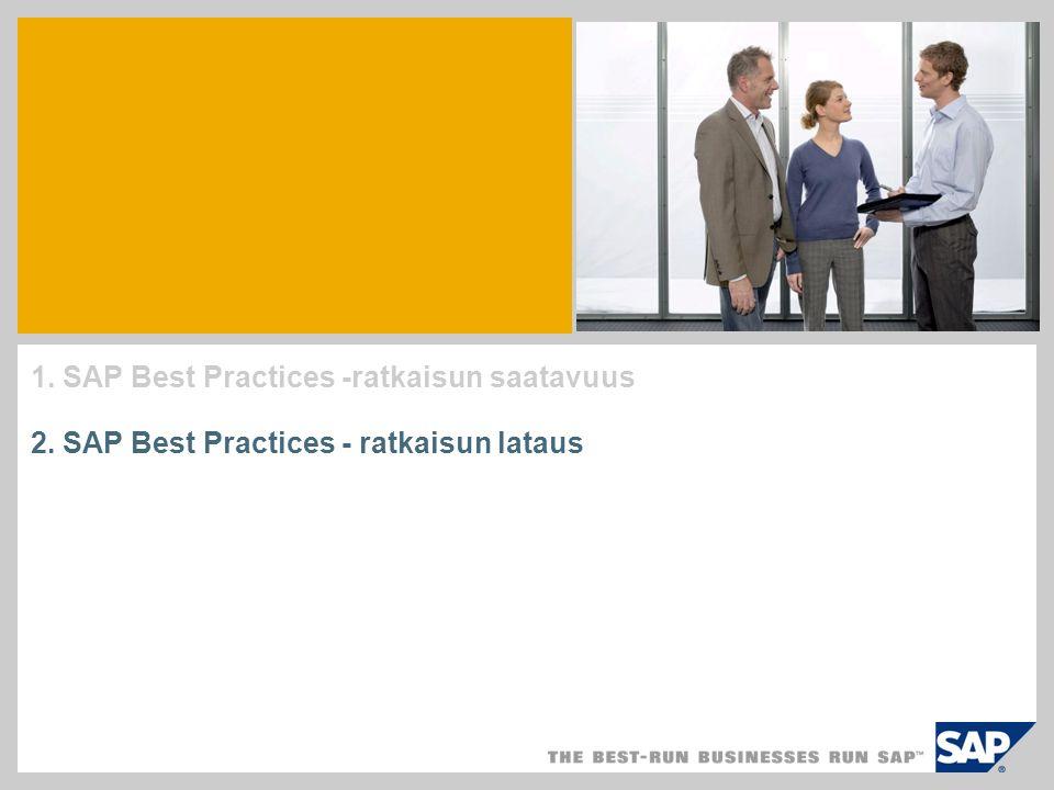 1. SAP Best Practices -ratkaisun saatavuus 2. SAP Best Practices - ratkaisun lataus