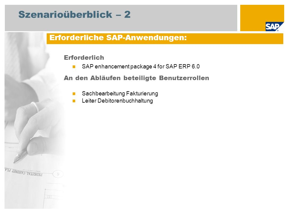 Szenarioüberblick – 2 Erforderlich SAP enhancement package 4 for SAP ERP 6.0 An den Abläufen beteiligte Benutzerrollen Sachbearbeitung Fakturierung Le
