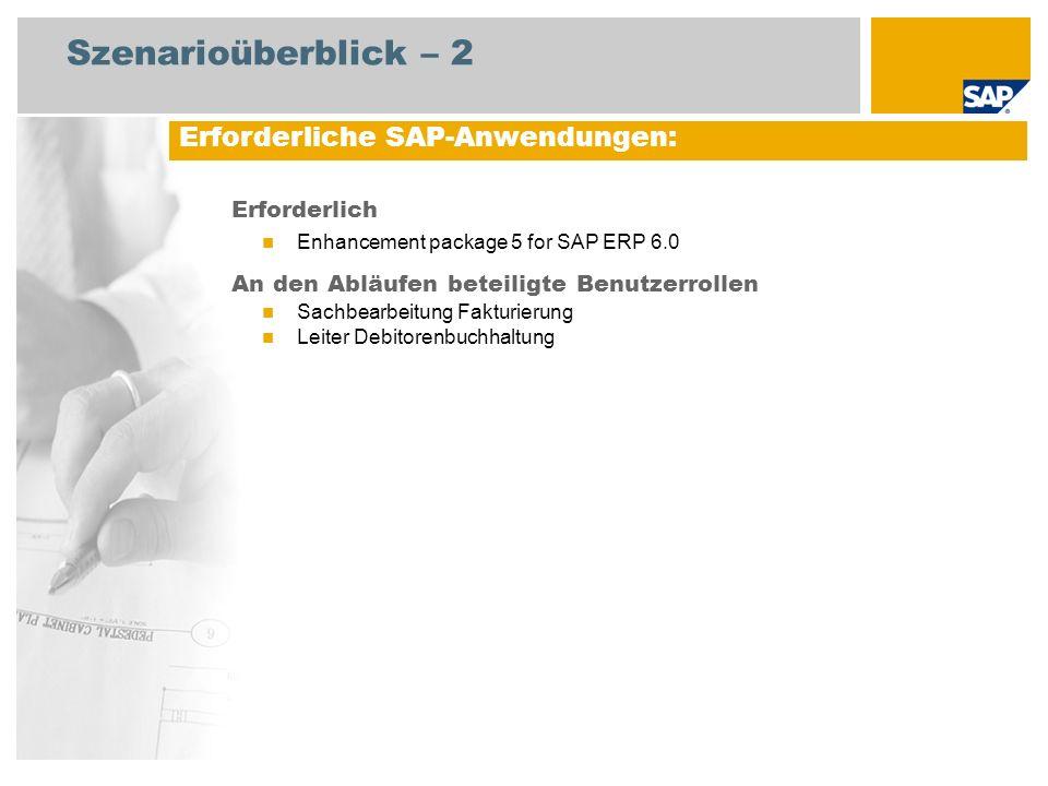 Szenarioüberblick – 2 Erforderlich Enhancement package 5 for SAP ERP 6.0 An den Abläufen beteiligte Benutzerrollen Sachbearbeitung Fakturierung Leiter Debitorenbuchhaltung Erforderliche SAP-Anwendungen:
