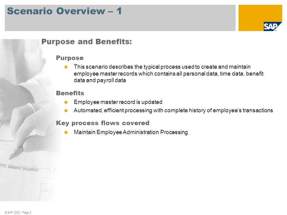 © SAP 2008 / Page 2 Scenario Overview – 1 Purpose This scenario describes the typical process used to create and maintain employee master records whic