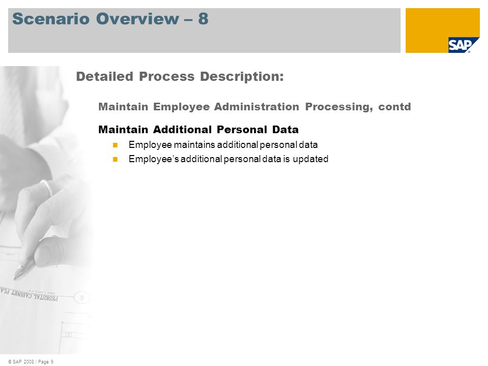 © SAP 2008 / Page 9 Scenario Overview – 8 Maintain Employee Administration Processing, contd Maintain Additional Personal Data Employee maintains addi