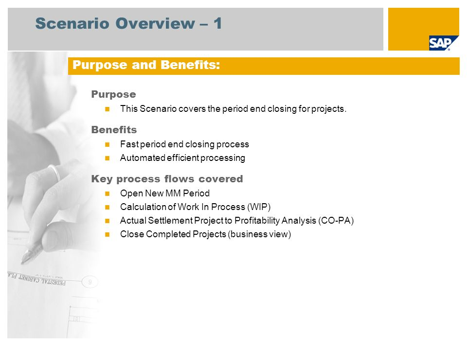 Scenario Overview – 1 Purpose This Scenario covers the period end closing for projects. Benefits Fast period end closing process Automated efficient p