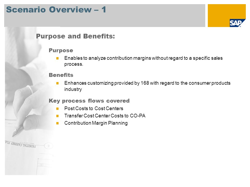 Scenario Overview – 1 Purpose and Benefits: Purpose Enables to analyze contribution margins without regard to a specific sales process. Benefits Enhan