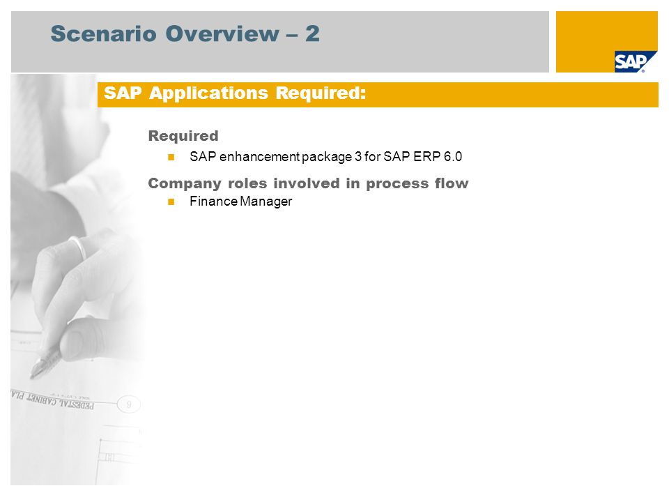 Scenario Overview – 2 Required SAP enhancement package 3 for SAP ERP 6.0 Company roles involved in process flow Finance Manager SAP Applications Requi