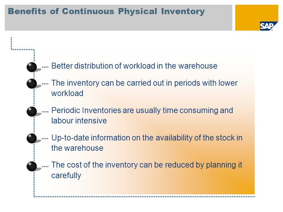 Benefits of Continuous Physical Inventory Better distribution of workload in the warehouse The inventory can be carried out in periods with lower work