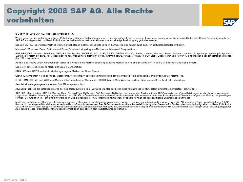 © SAP 2008 / Page 8 © Copyright 2008 SAP AG. Alle Rechte vorbehalten. Weitergabe und Vervielfältigung dieser Publikation oder von Teilen daraus sind,