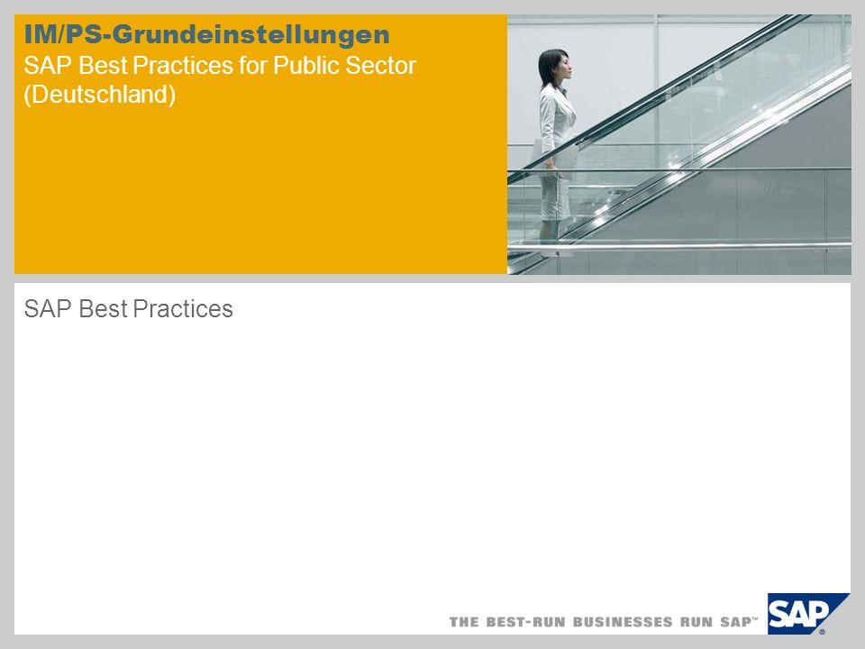 IM/PS-Grundeinstellungen SAP Best Practices for Public Sector (Deutschland) SAP Best Practices