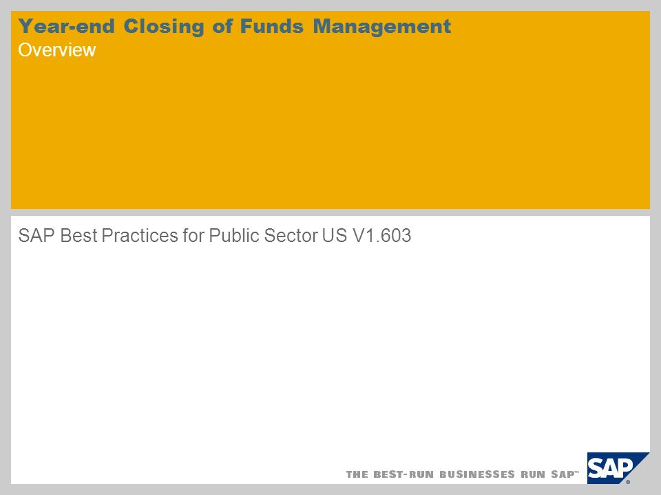 Year-end Closing of Funds Management Overview SAP Best Practices for Public Sector US V1.603
