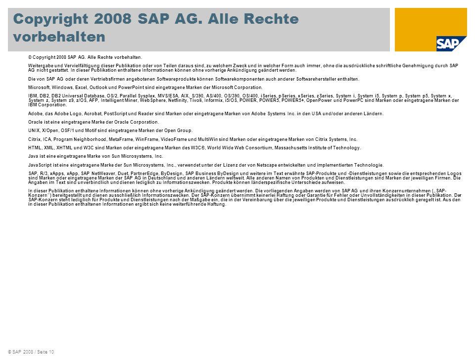 © SAP 2008 / Seite 10 © Copyright 2008 SAP AG. Alle Rechte vorbehalten. Weitergabe und Vervielfältigung dieser Publikation oder von Teilen daraus sind
