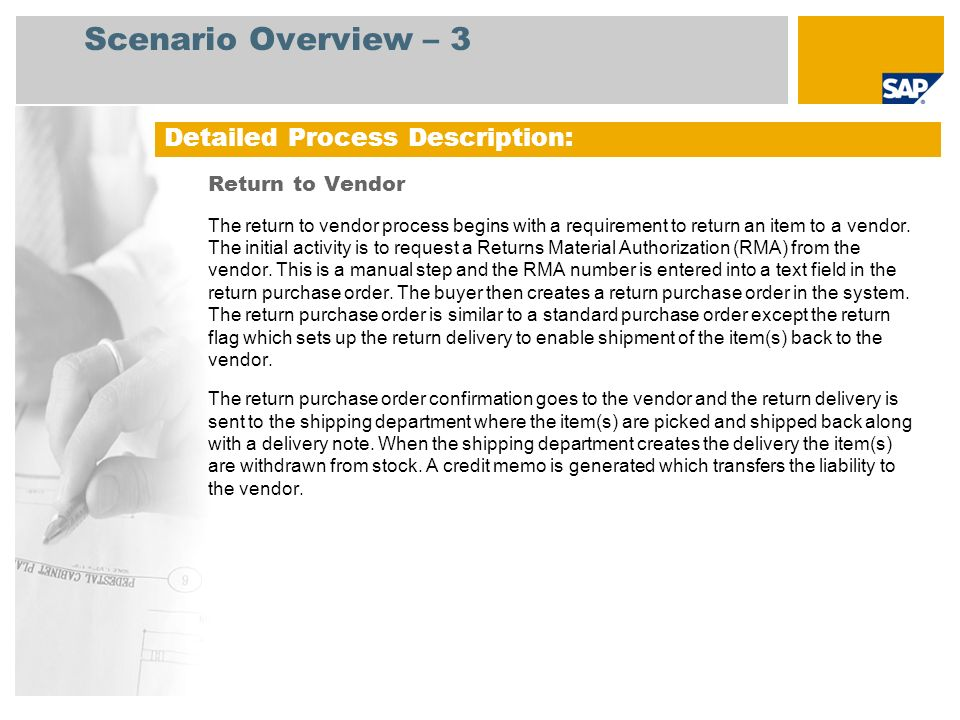 Scenario Overview – 3 Return to Vendor The return to vendor process begins with a requirement to return an item to a vendor.