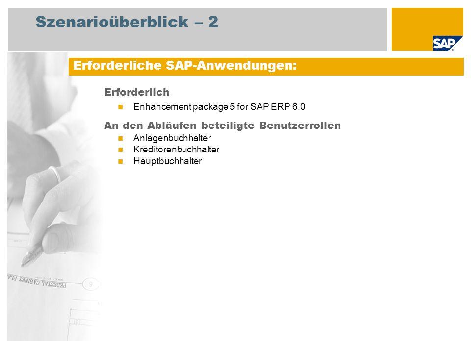 Szenarioüberblick – 2 Erforderlich Enhancement package 5 for SAP ERP 6.0 An den Abläufen beteiligte Benutzerrollen Anlagenbuchhalter Kreditorenbuchhal