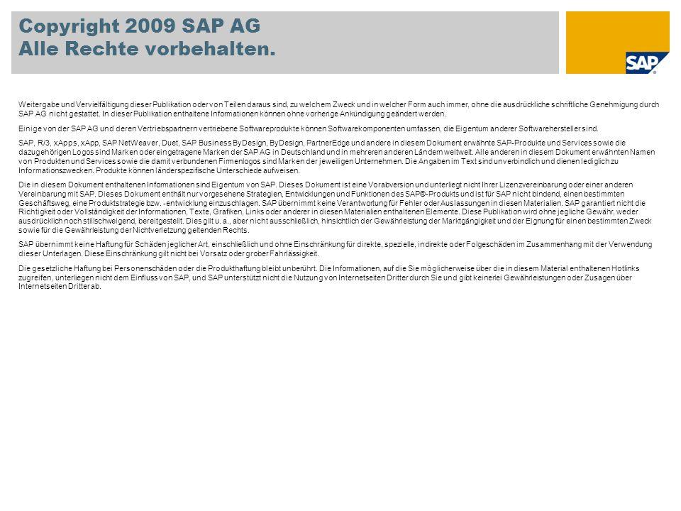 Copyright 2009 SAP AG Alle Rechte vorbehalten. Weitergabe und Vervielfältigung dieser Publikation oder von Teilen daraus sind, zu welchem Zweck und in